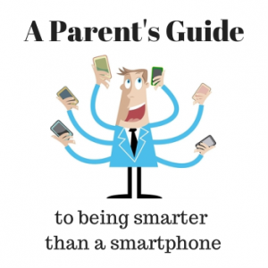 A Parent's Guide to Being Smarter than an Smartphone